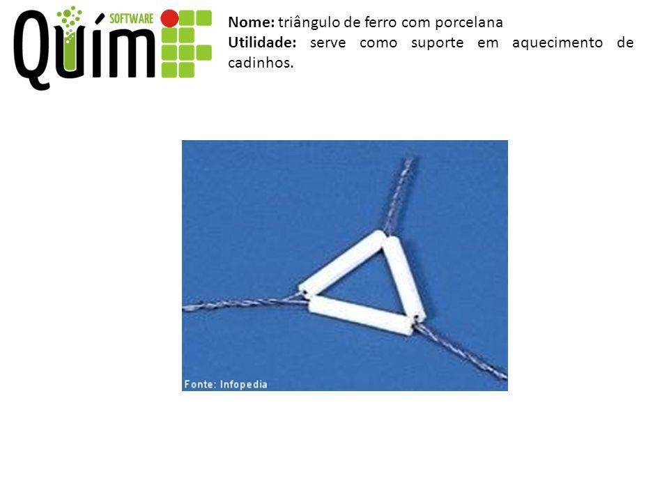 Nome: triângulo de ferro com porcelana Utilidade: serve como suporte em aquecimento de cadinhos.
