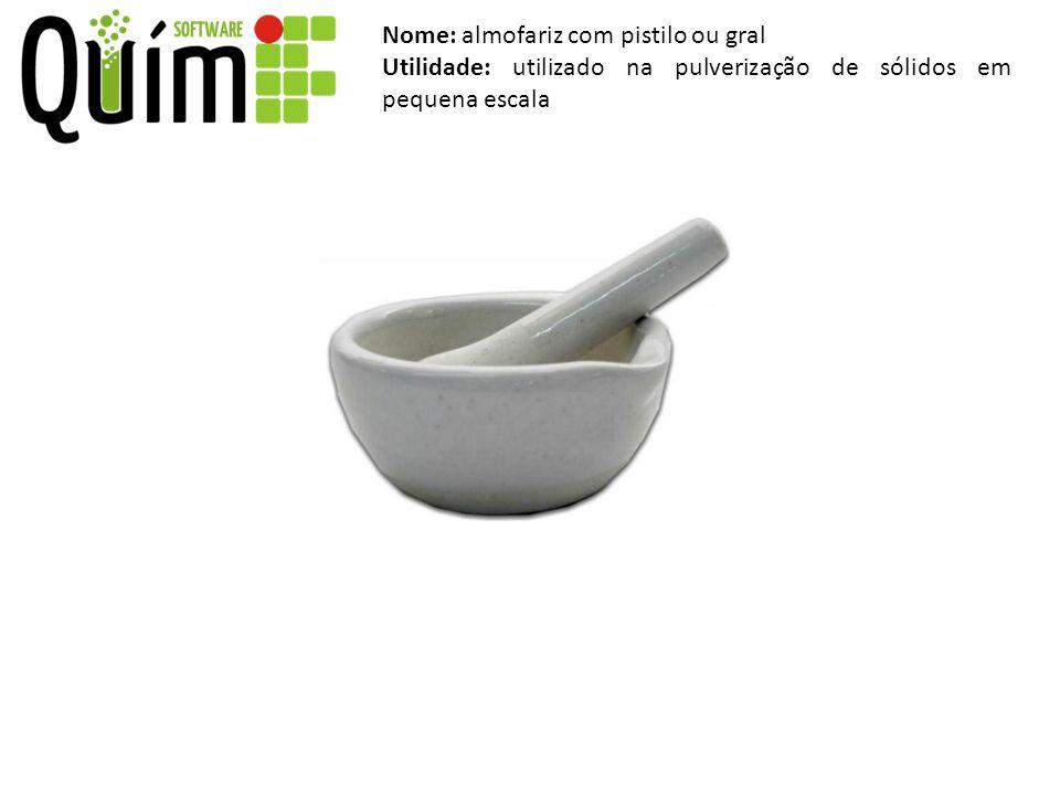 Nome: almofariz com pistilo ou gral Utilidade: utilizado na pulverização de sólidos em pequena escala