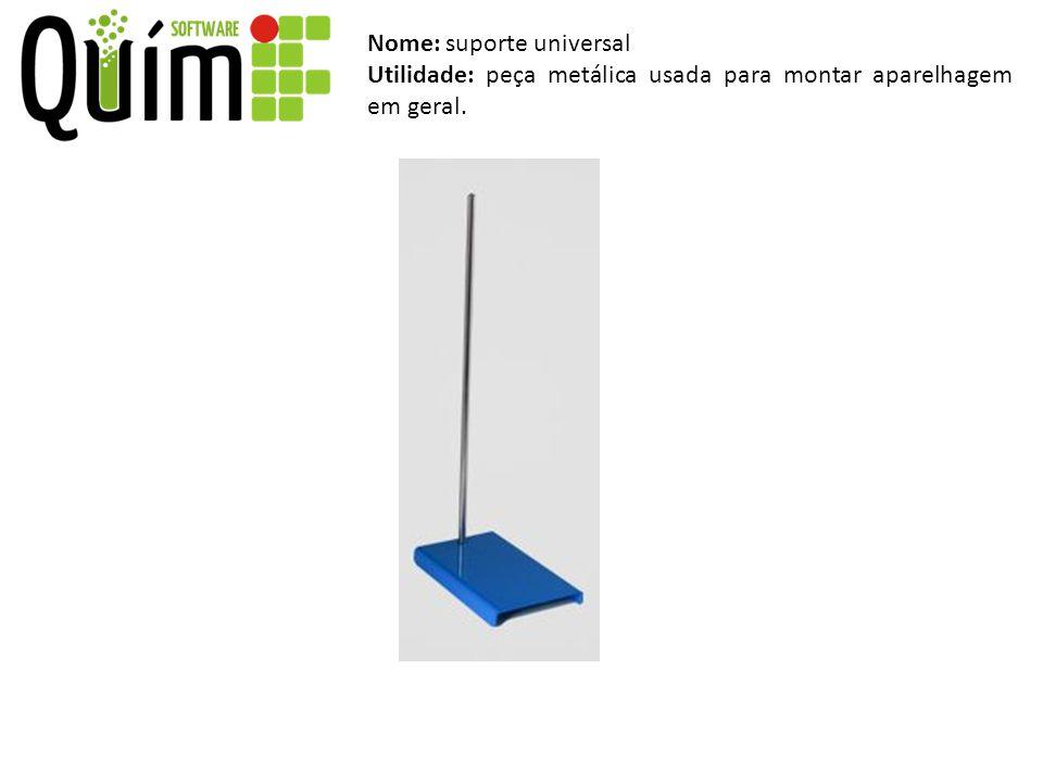 Nome: suporte universal Utilidade: peça metálica usada para montar aparelhagem em geral.