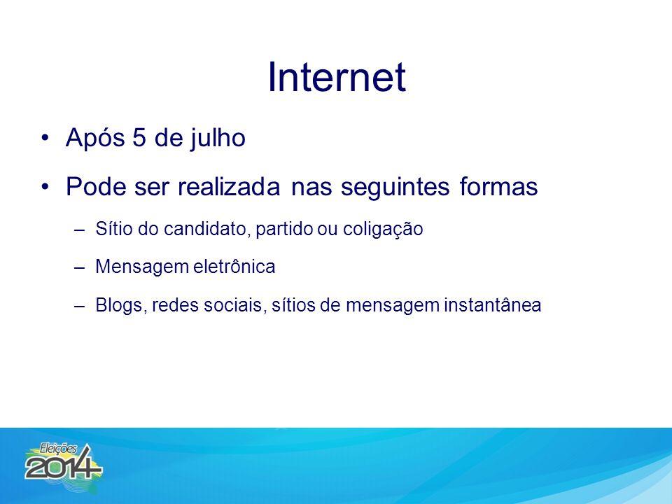 Após 5 de julho Pode ser realizada nas seguintes formas –Sítio do candidato, partido ou coligação –Mensagem eletrônica –Blogs, redes sociais, sítios de mensagem instantânea Internet