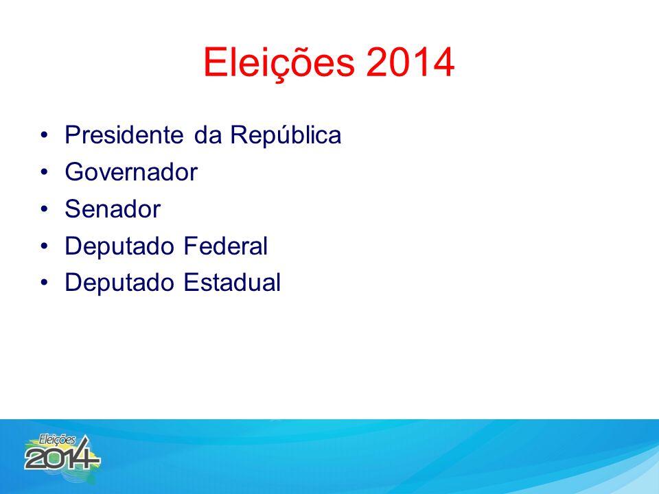 Eleições 2014 Presidente da República Governador Senador Deputado Federal Deputado Estadual