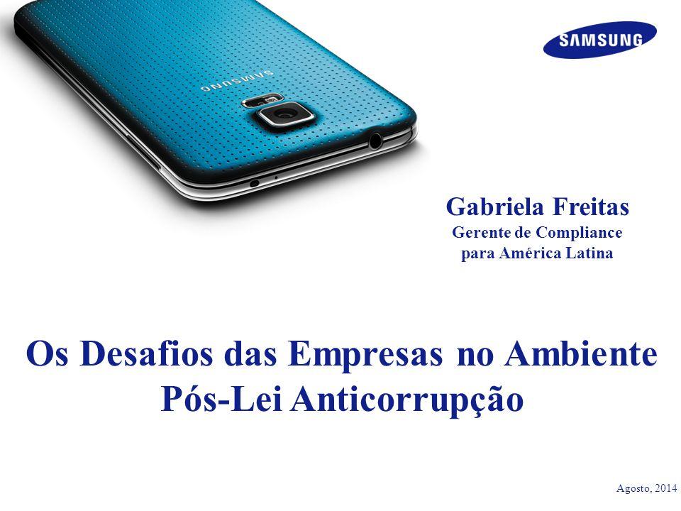 Os Desafios das Empresas no Ambiente Pós-Lei Anticorrupção Agosto, 2014 Gabriela Freitas Gerente de Compliance para América Latina