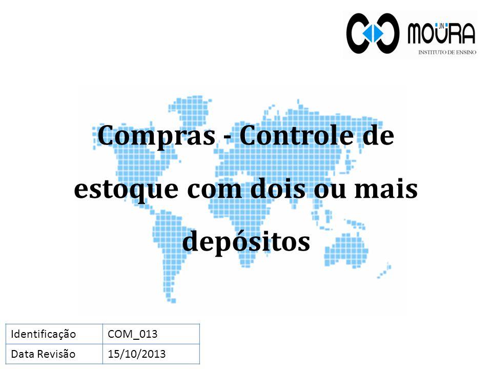 Compras - Controle de estoque com dois ou mais depósitos IdentificaçãoCOM_013 Data Revisão15/10/2013
