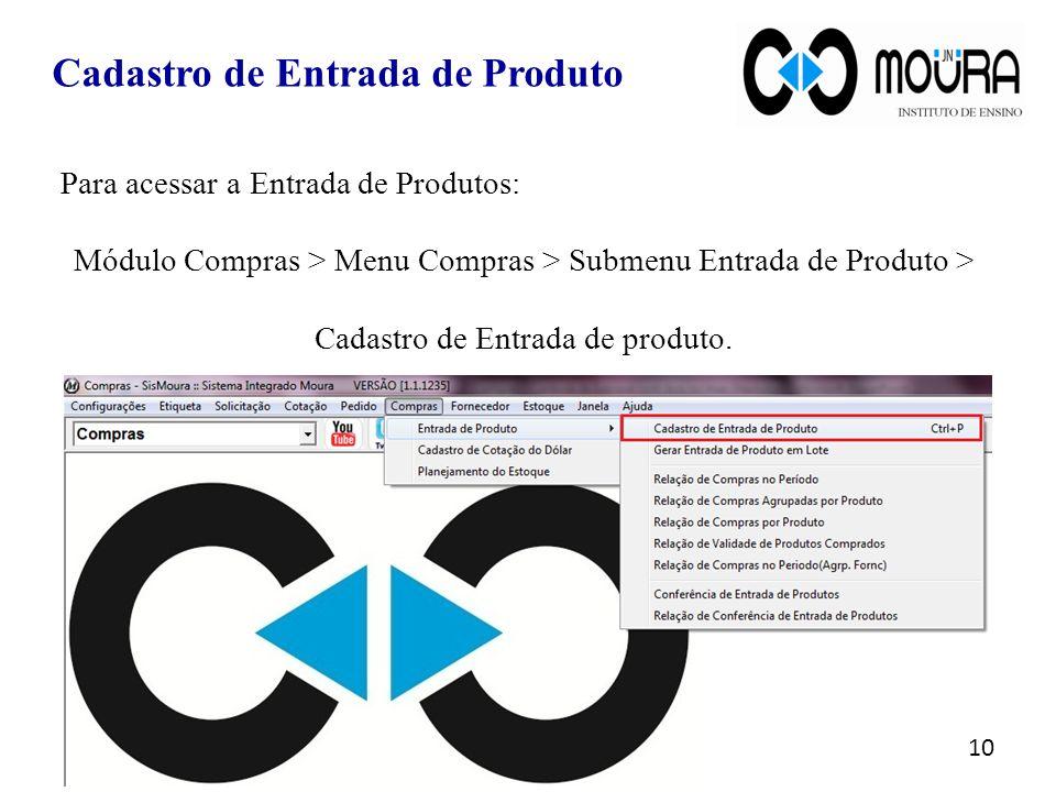 Para acessar a Entrada de Produtos: Módulo Compras > Menu Compras > Submenu Entrada de Produto > Cadastro de Entrada de produto. Cadastro de Entrada d