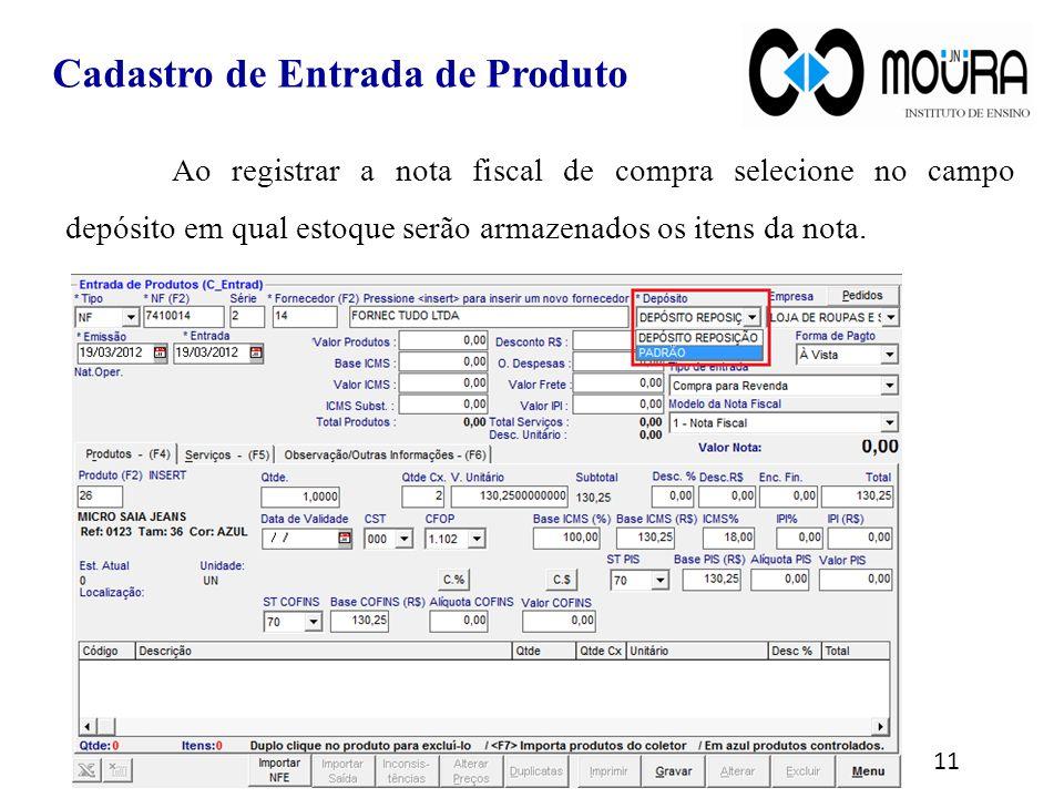 Ao registrar a nota fiscal de compra selecione no campo depósito em qual estoque serão armazenados os itens da nota. 11 Cadastro de Entrada de Produto