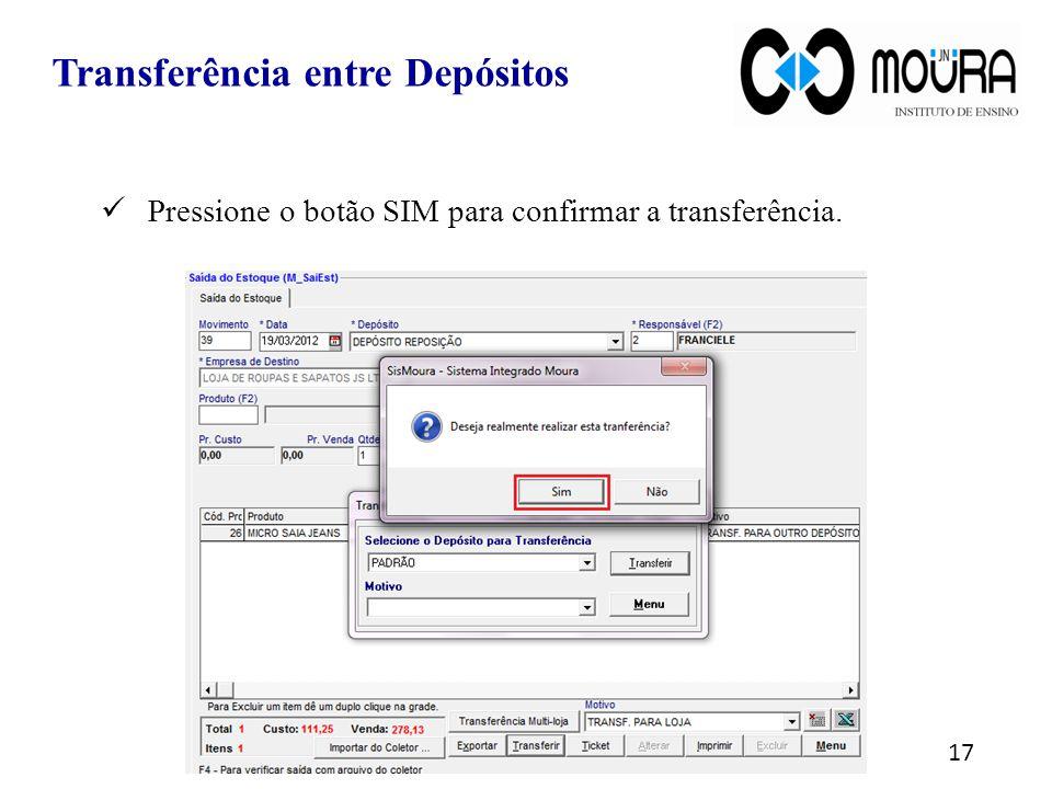 Pressione o botão SIM para confirmar a transferência. 17 Transferência entre Depósitos