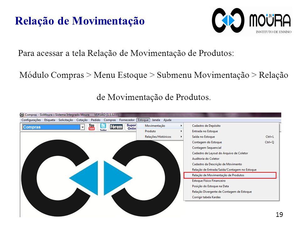 Relação de Movimentação Para acessar a tela Relação de Movimentação de Produtos: Módulo Compras > Menu Estoque > Submenu Movimentação > Relação de Mov