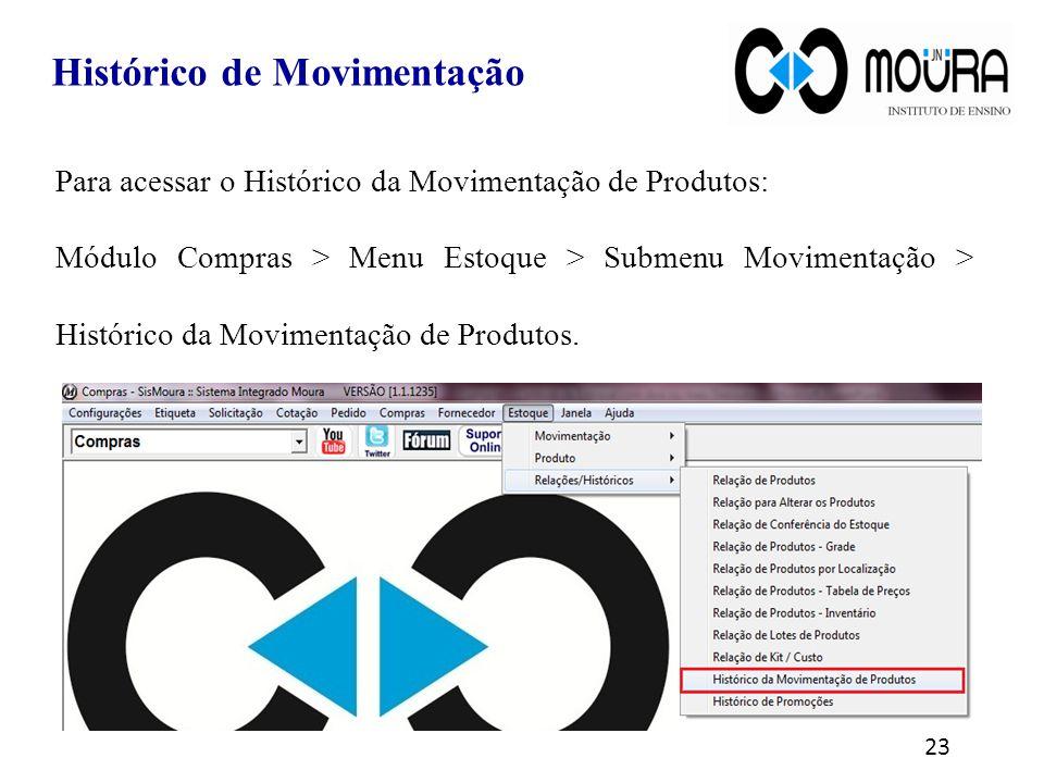 Histórico de Movimentação Para acessar o Histórico da Movimentação de Produtos: Módulo Compras > Menu Estoque > Submenu Movimentação > Histórico da Mo