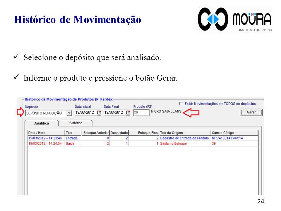 Selecione o depósito que será analisado. Informe o produto e pressione o botão Gerar. 24 Histórico de Movimentação