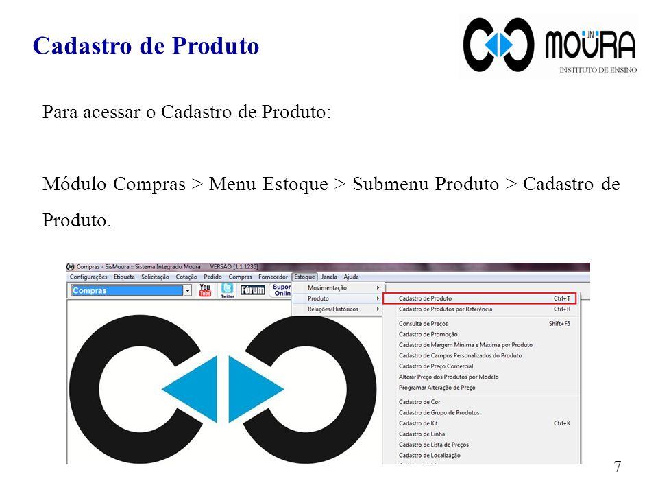 Cadastro de Produto Para acessar o Cadastro de Produto: Módulo Compras > Menu Estoque > Submenu Produto > Cadastro de Produto. 7