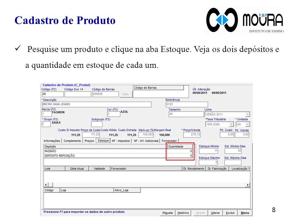 Pesquise um produto e clique na aba Estoque. Veja os dois depósitos e a quantidade em estoque de cada um. 8 Cadastro de Produto