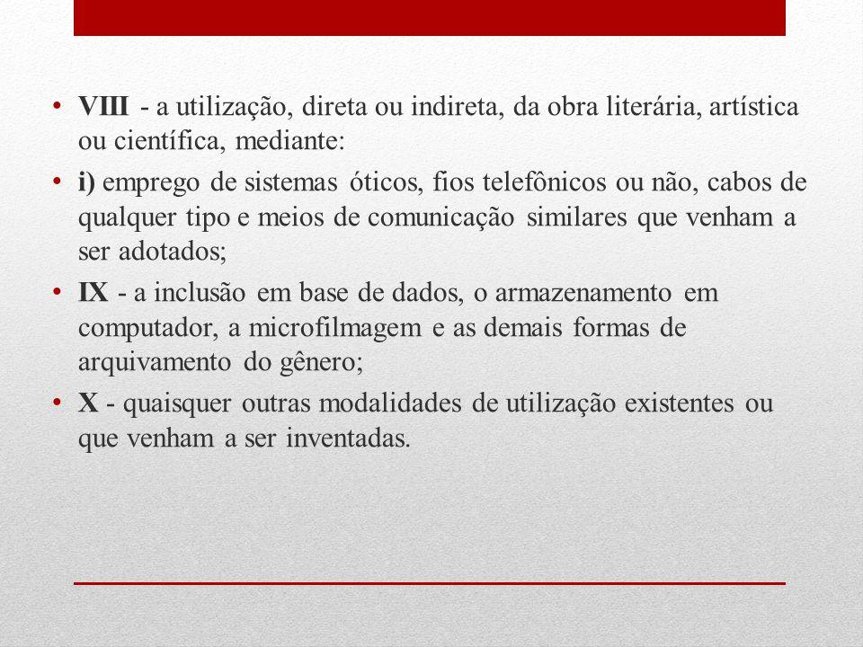 VIII - a utilização, direta ou indireta, da obra literária, artística ou científica, mediante: i) emprego de sistemas óticos, fios telefônicos ou não,