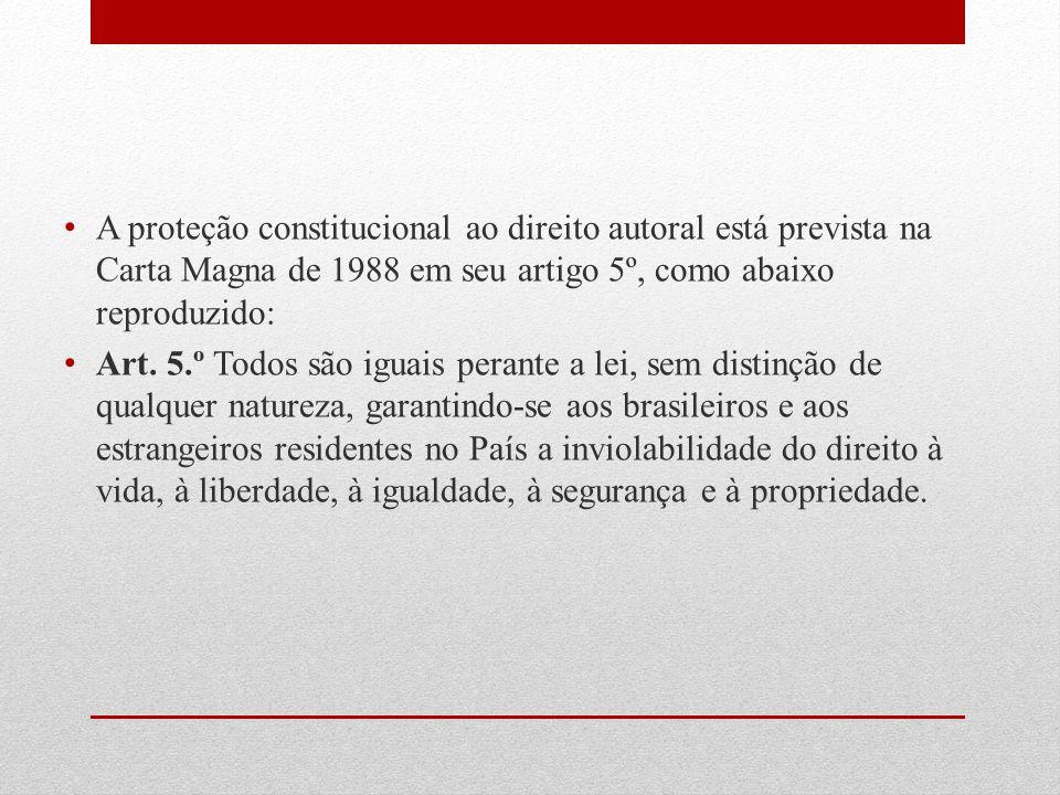 A proteção constitucional ao direito autoral está prevista na Carta Magna de 1988 em seu artigo 5º, como abaixo reproduzido: Art. 5.º Todos são iguais