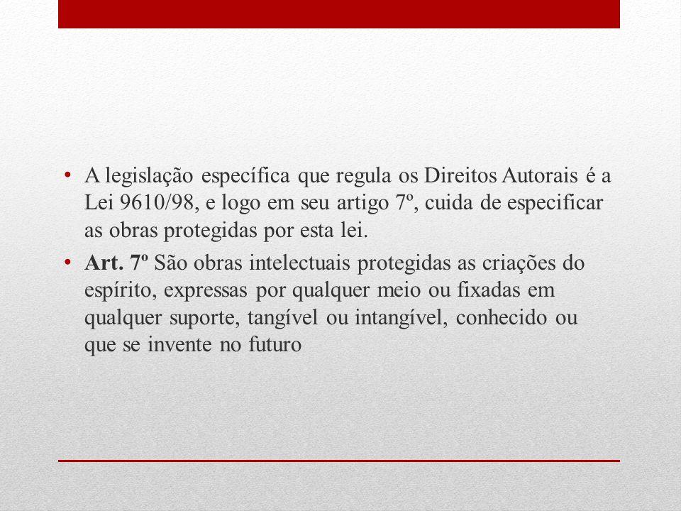 A legislação específica que regula os Direitos Autorais é a Lei 9610/98, e logo em seu artigo 7º, cuida de especificar as obras protegidas por esta le