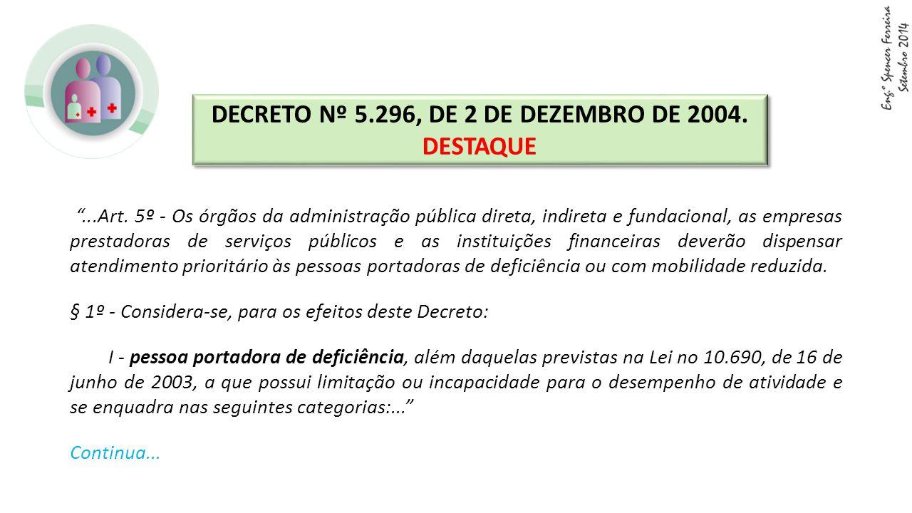 """""""...Art. 5º - Os órgãos da administração pública direta, indireta e fundacional, as empresas prestadoras de serviços públicos e as instituições financ"""