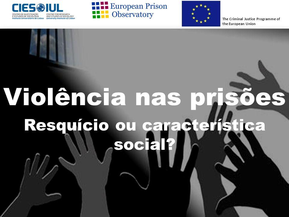 Violência nas prisões Resquício ou característica social? The Criminal Justice Programme of the European Union