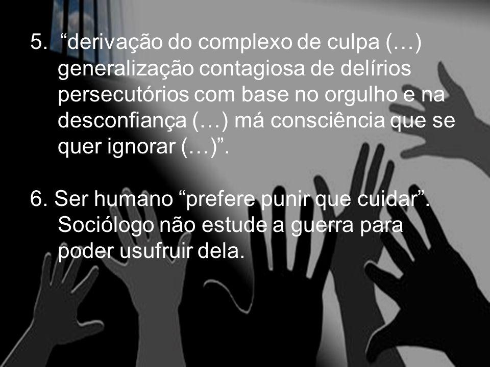 """5. """"derivação do complexo de culpa (…) generalização contagiosa de delírios persecutórios com base no orgulho e na desconfiança (…) má consciência que"""