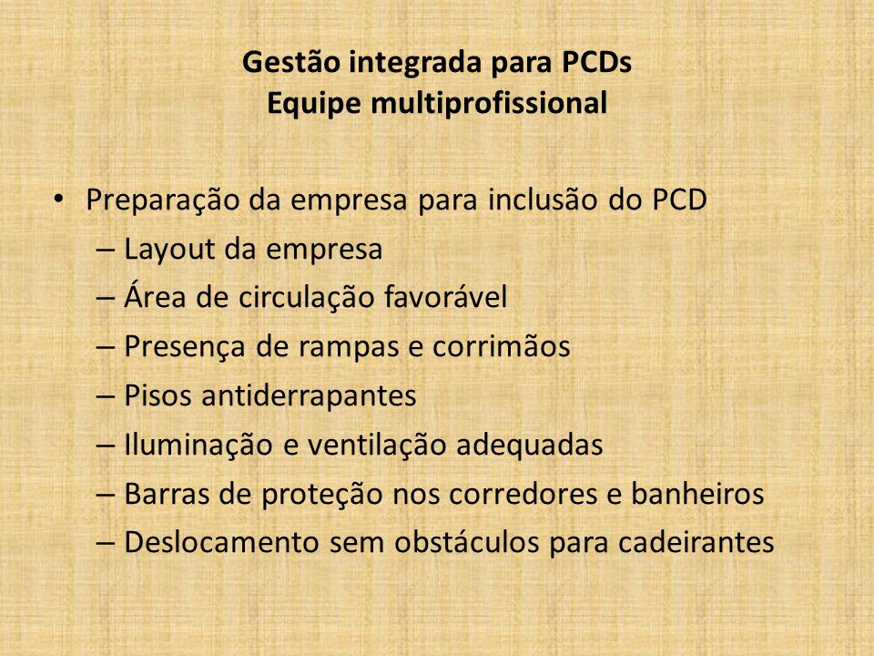 Gestão integrada para PCDs Equipe multiprofissional Preparação da empresa para inclusão do PCD – Layout da empresa – Área de circulação favorável – Pr