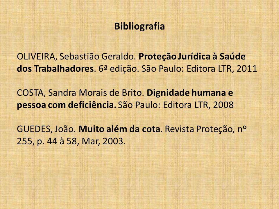 Bibliografia OLIVEIRA, Sebastião Geraldo. Proteção Jurídica à Saúde dos Trabalhadores. 6ª edição. São Paulo: Editora LTR, 2011 COSTA, Sandra Morais de
