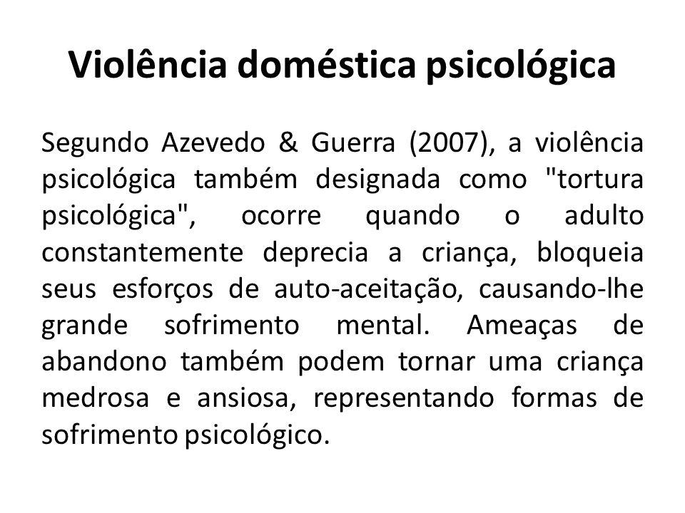 Violência doméstica psicológica Segundo Azevedo & Guerra (2007), a violência psicológica também designada como
