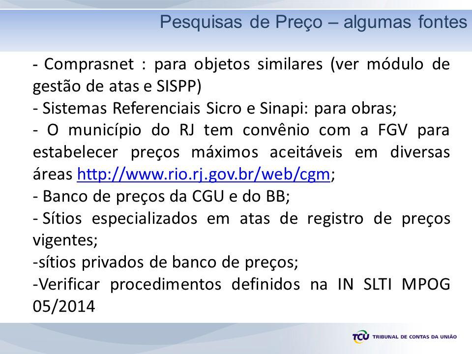 Pesquisa de preços - Estimativas - Comprasnet : para objetos similares (ver módulo de gestão de atas e SISPP) - Sistemas Referenciais Sicro e Sinapi: