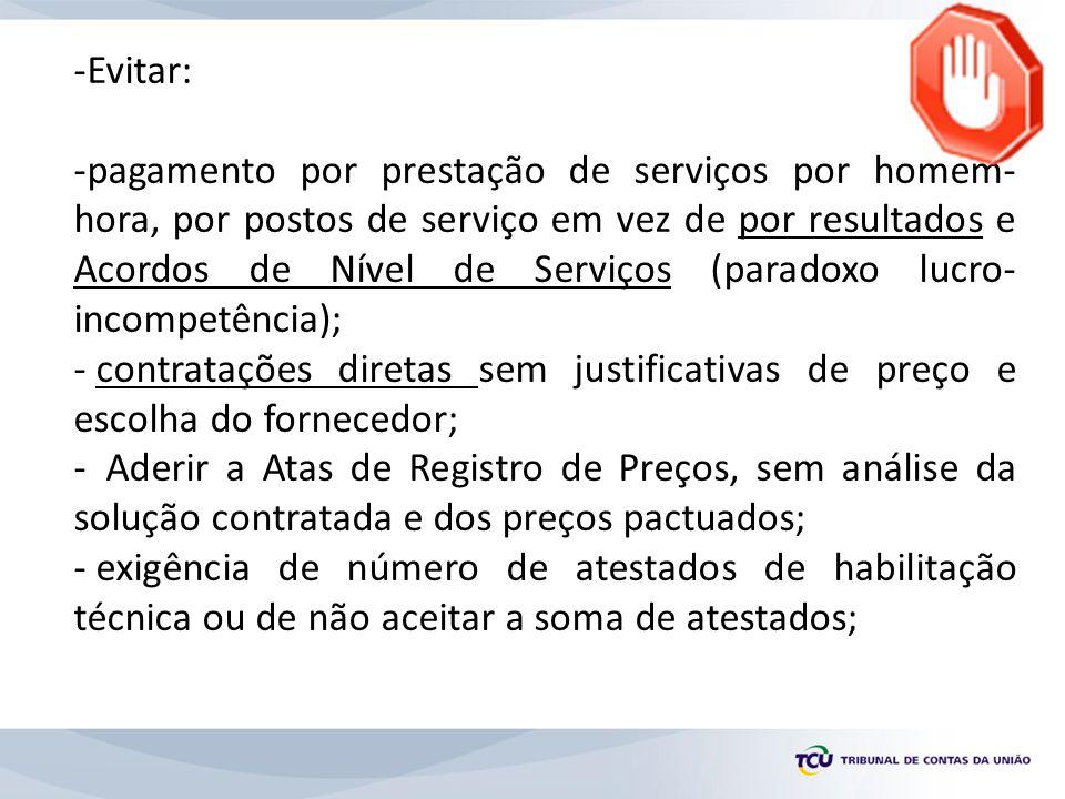 -Evitar: -pagamento por prestação de serviços por homem- hora, por postos de serviço em vez de por resultados e Acordos de Nível de Serviços (paradoxo