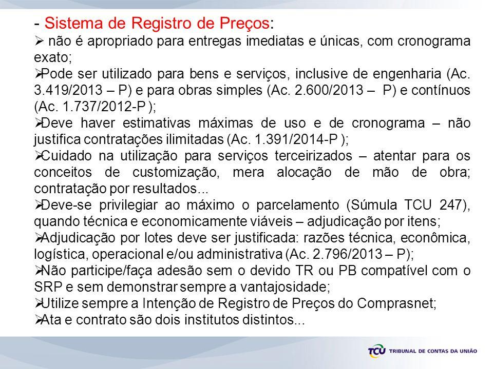 - Sistema de Registro de Preços:  não é apropriado para entregas imediatas e únicas, com cronograma exato;  Pode ser utilizado para bens e serviços,