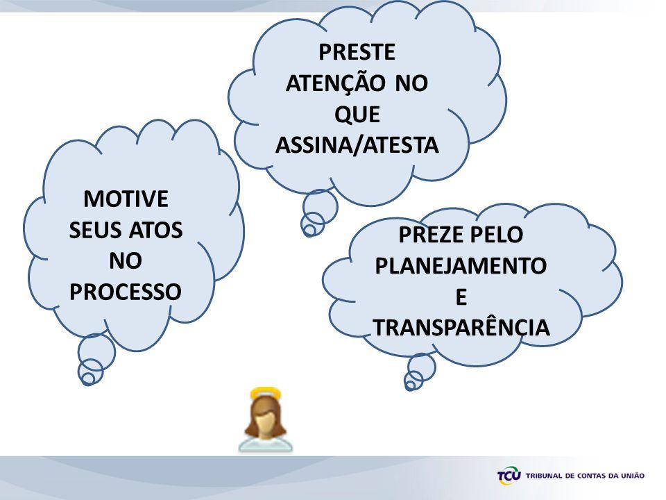 MOTIVE SEUS ATOS NO PROCESSO PREZE PELO PLANEJAMENTO E TRANSPARÊNCIA PRESTE ATENÇÃO NO QUE ASSINA/ATESTA