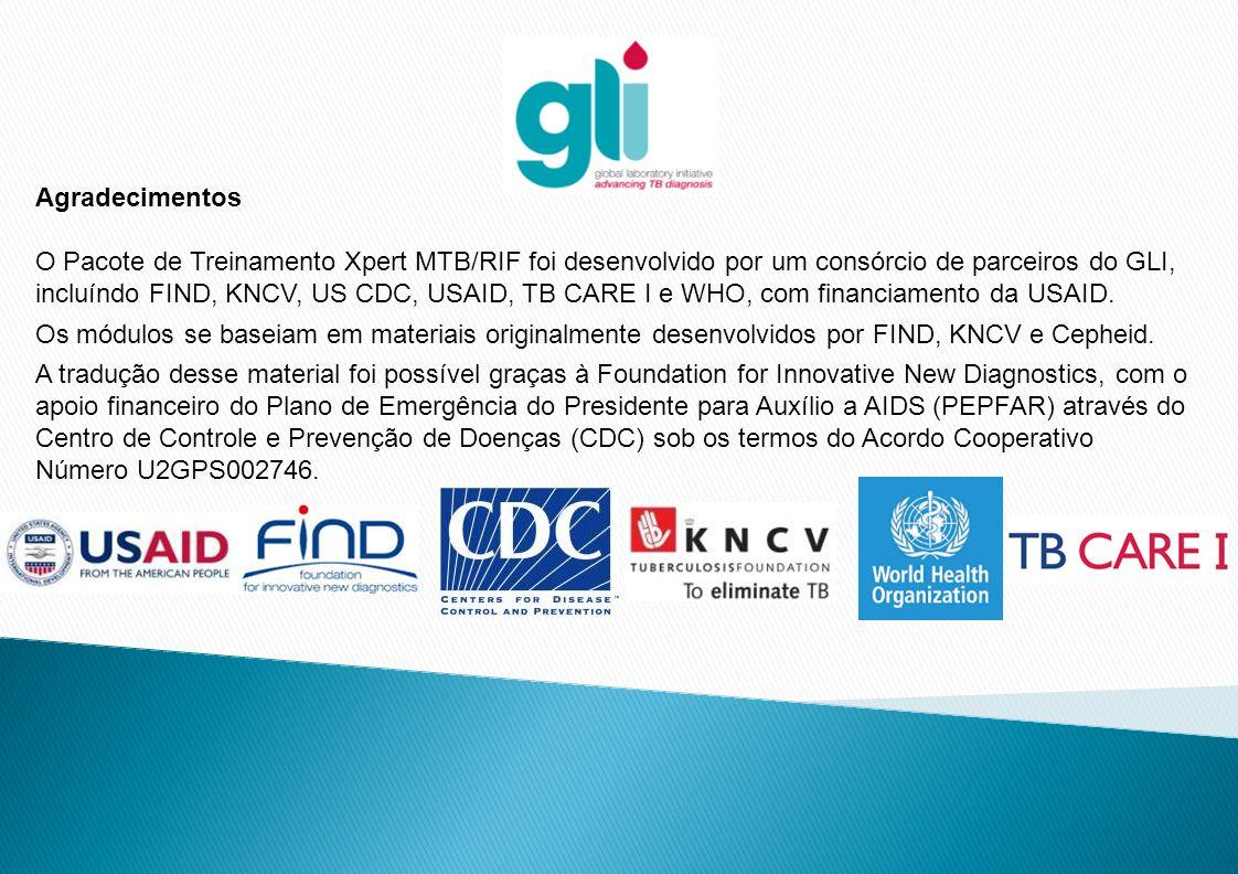 Agradecimentos O Pacote de Treinamento Xpert MTB/RIF foi desenvolvido por um consórcio de parceiros do GLI, incluíndo FIND, KNCV, US CDC, USAID, TB CA