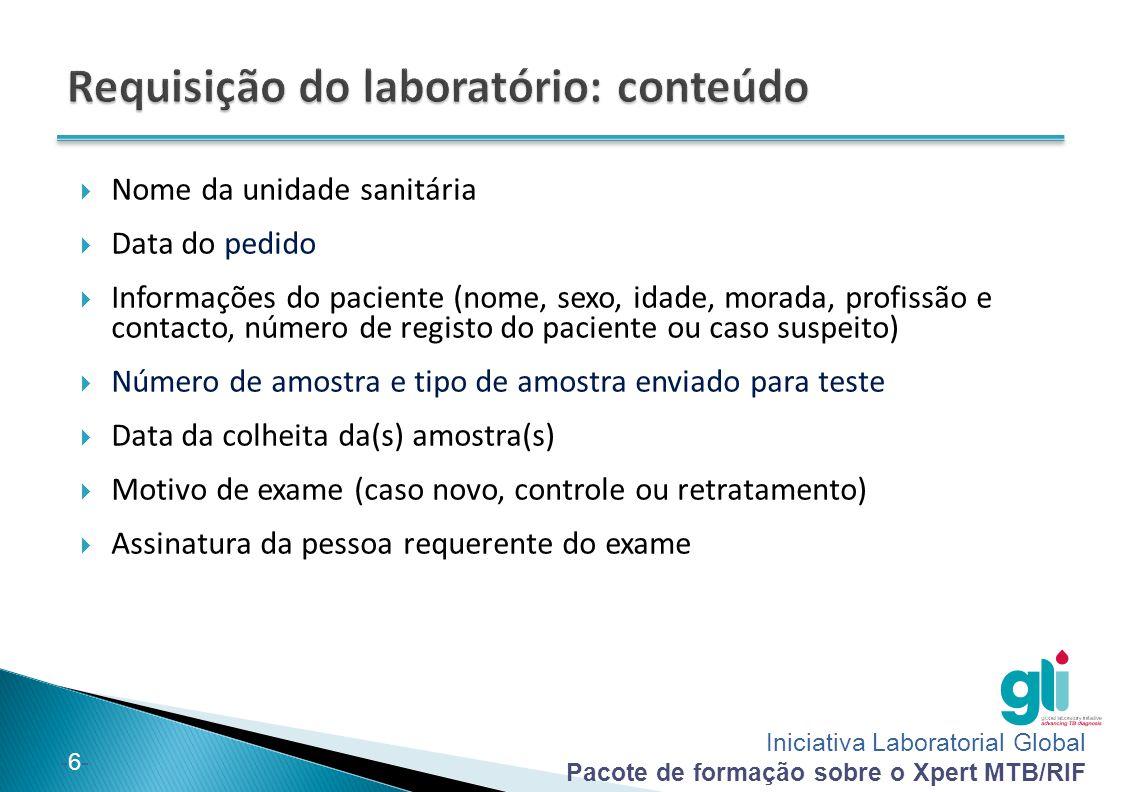 Iniciativa Laboratorial Global Pacote de formação sobre o Xpert MTB/RIF -7--7-  A requisição do laboratório inclui resultados de microscopia e/ou do Xpert MTB/RIF (e, se aplicável, resultados da cultura e do TSA)