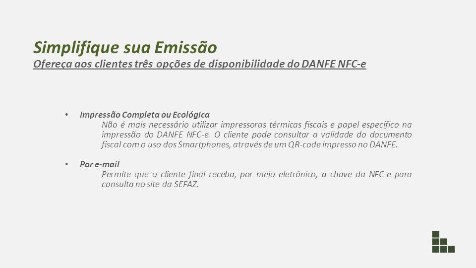 Simplifique sua Emissão Ofereça aos clientes três opções de disponibilidade do DANFE NFC-e Impressão Completa ou Ecológica Não é mais necessário utili