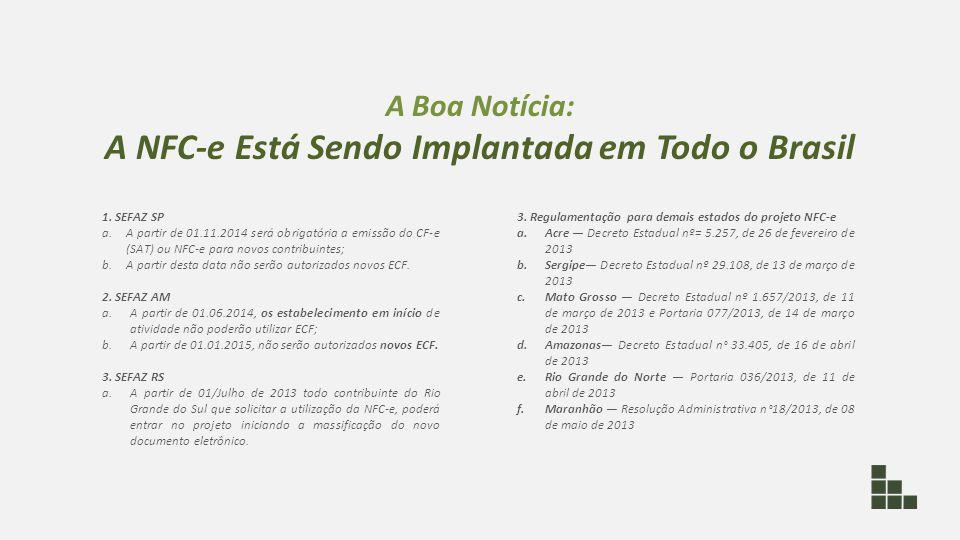 A Boa Notícia: A NFC-e Está Sendo Implantada em Todo o Brasil 1. SEFAZ SP a.A partir de 01.11.2014 será obrigatória a emissão do CF-e (SAT) ou NFC-e p