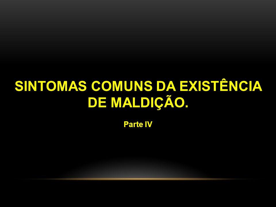 SINTOMAS COMUNS DA EXISTÊNCIA DE MALDIÇÃO. Parte IV
