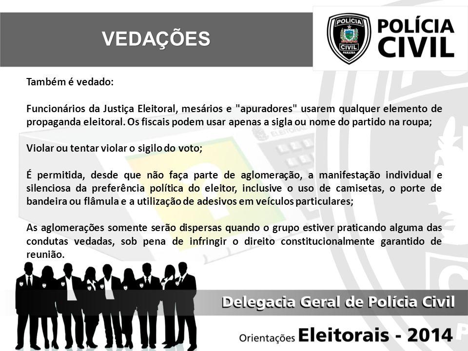 Também é vedado: Funcionários da Justiça Eleitoral, mesários e apuradores usarem qualquer elemento de propaganda eleitoral.