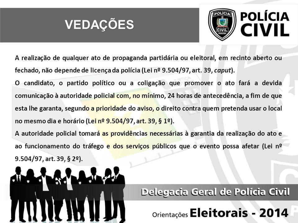A realização de qualquer ato de propaganda partidária ou eleitoral, em recinto aberto ou fechado, não depende de licença da polícia (Lei nº 9.504/97, art.