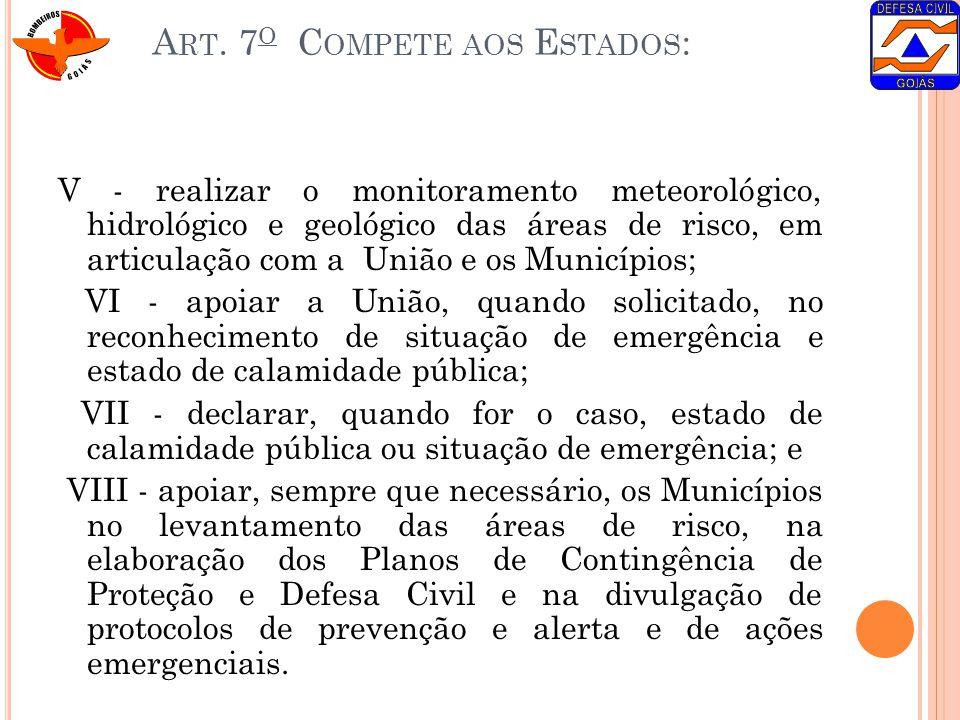 A RT. 7 O C OMPETE AOS E STADOS : V - realizar o monitoramento meteorológico, hidrológico e geológico das áreas de risco, em articulação com a União e