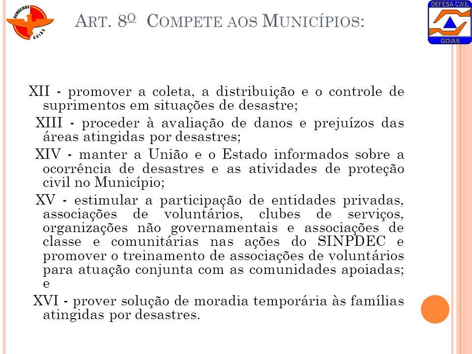A RT. 8 O C OMPETE AOS M UNICÍPIOS : XII - promover a coleta, a distribuição e o controle de suprimentos em situações de desastre; XIII - proceder à a
