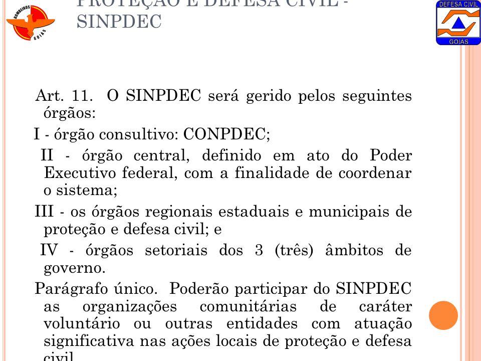 DO SISTEMA NACIONAL DE PROTEÇÃO E DEFESA CIVIL - SINPDEC Art. 11. O SINPDEC será gerido pelos seguintes órgãos: I - órgão consultivo: CONPDEC; II - ór