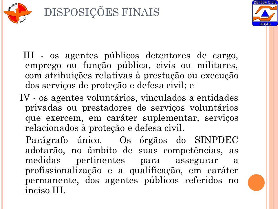 DISPOSIÇÕES FINAIS III - os agentes públicos detentores de cargo, emprego ou função pública, civis ou militares, com atribuições relativas à prestação