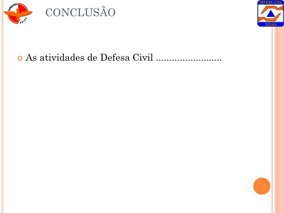 CONCLUSÃO As atividades de Defesa Civil.........................