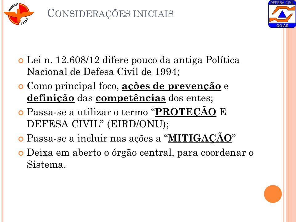 C ONSIDERAÇÕES INICIAIS Lei n. 12.608/12 difere pouco da antiga Política Nacional de Defesa Civil de 1994; Como principal foco, ações de prevenção e d