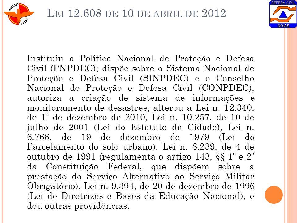 L EI 12.608 DE 10 DE ABRIL DE 2012 Instituiu a Política Nacional de Proteção e Defesa Civil (PNPDEC); dispõe sobre o Sistema Nacional de Proteção e De