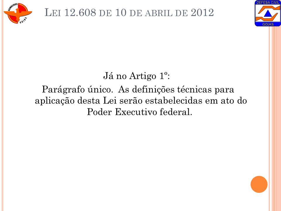 L EI 12.608 DE 10 DE ABRIL DE 2012 Já no Artigo 1º: Parágrafo único. As definições técnicas para aplicação desta Lei serão estabelecidas em ato do Pod