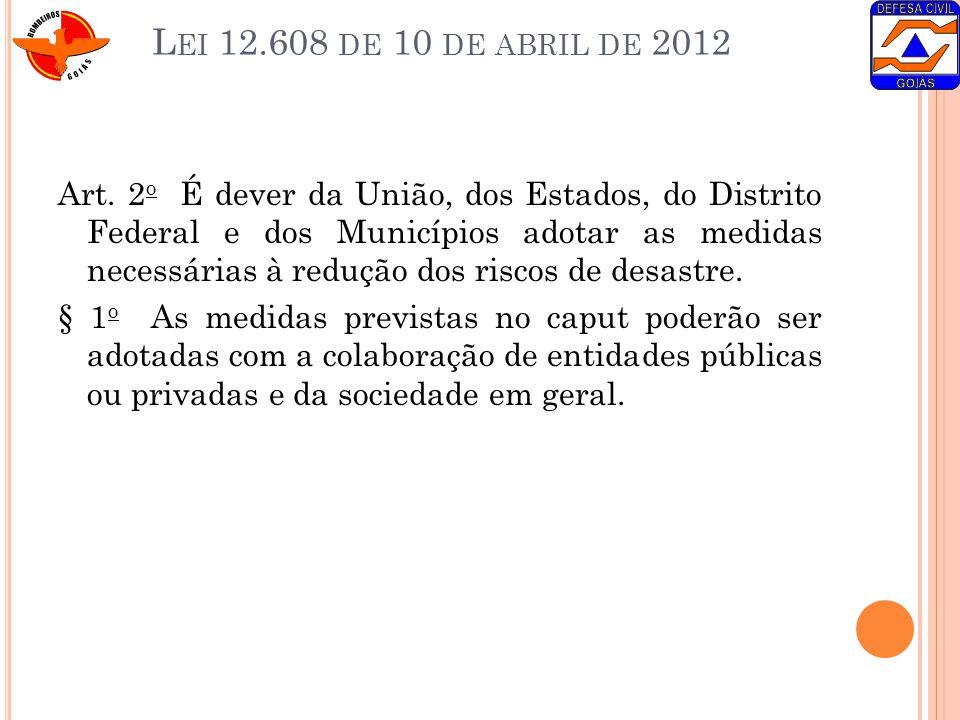 L EI 12.608 DE 10 DE ABRIL DE 2012 Art. 2 o É dever da União, dos Estados, do Distrito Federal e dos Municípios adotar as medidas necessárias à reduçã