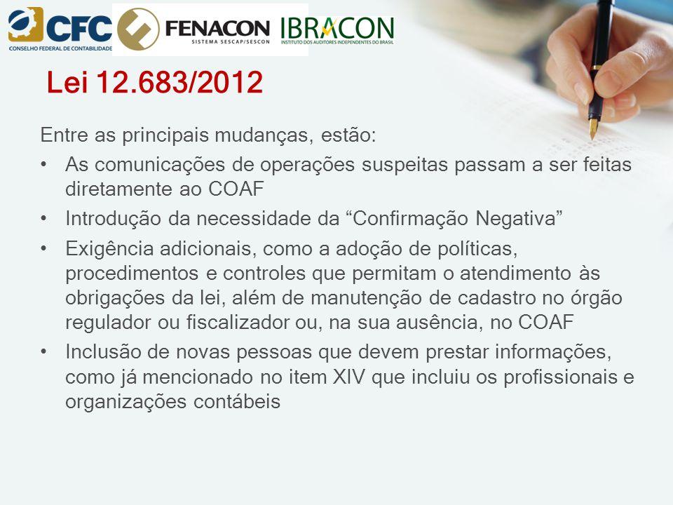 Lei 12.683/2012 Entre as principais mudanças, estão: As comunicações de operações suspeitas passam a ser feitas diretamente ao COAF Introdução da nece