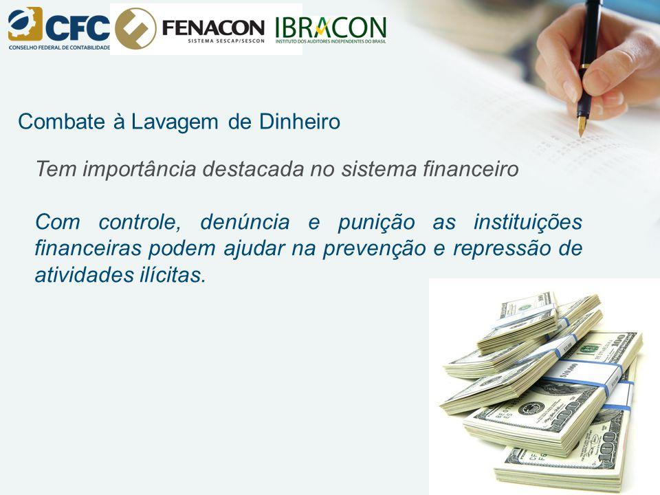 Tem importância destacada no sistema financeiro Com controle, denúncia e punição as instituições financeiras podem ajudar na prevenção e repressão de