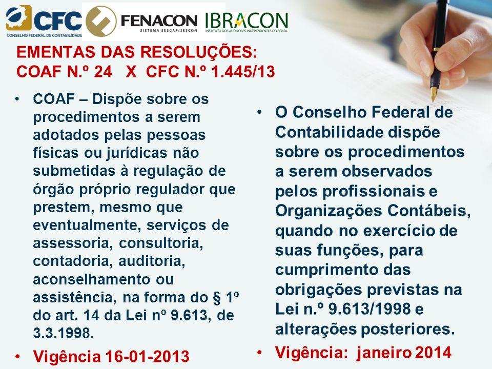 EMENTAS DAS RESOLUÇÕES: COAF N.º 24 X CFC N.º 1.445/13 COAF – Dispõe sobre os procedimentos a serem adotados pelas pessoas físicas ou jurídicas não su