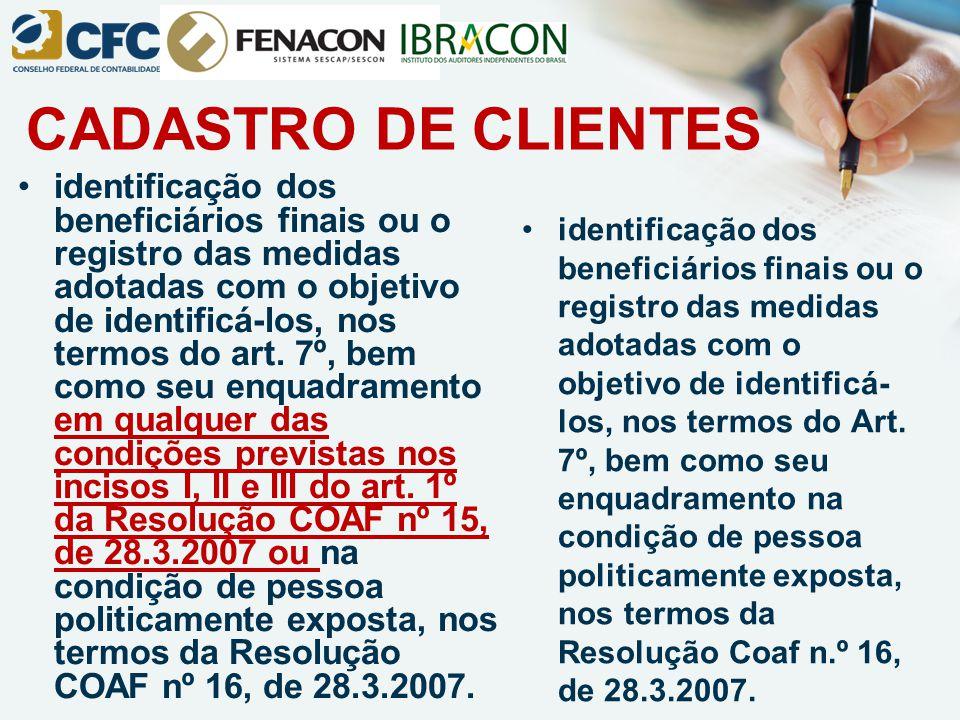 CADASTRO DE CLIENTES identificação dos beneficiários finais ou o registro das medidas adotadas com o objetivo de identificá-los, nos termos do art. 7º