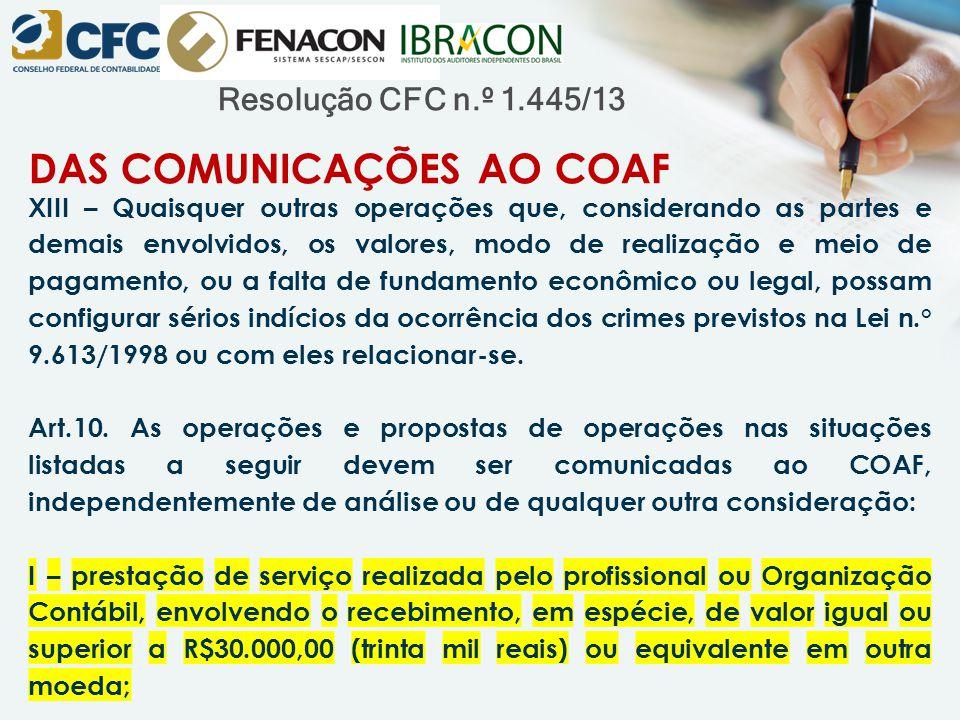 Resolução CFC n.º 1.445/13 DAS COMUNICAÇÕES AO COAF XIII – Quaisquer outras operações que, considerando as partes e demais envolvidos, os valores, mod