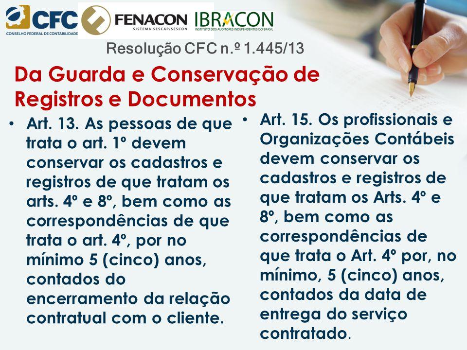 Resolução CFC n.º 1.445/13 Da Guarda e Conservação de Registros e Documentos Art. 13. As pessoas de que trata o art. 1º devem conservar os cadastros e
